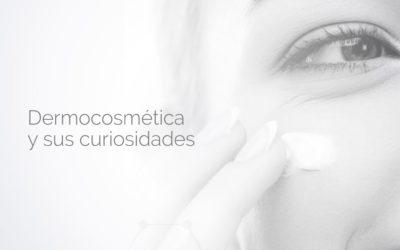Dermocosmética y sus curiosidades