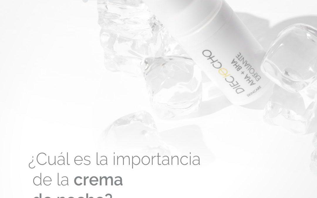 ¿Cuál es la importancia de la crema de noche?